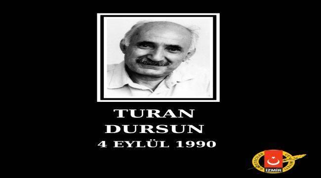 Turan Dursun'u Saygıyla Anıyoruz